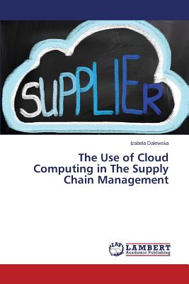 The Use of Cloud Computing in The Supply Chain Management, Dalewska Izabela