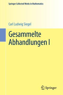 Gesammelte Abhandlungen I (Springer Collected Works in Mathematics) (German and English Edition), Siegel, Carl Ludwig