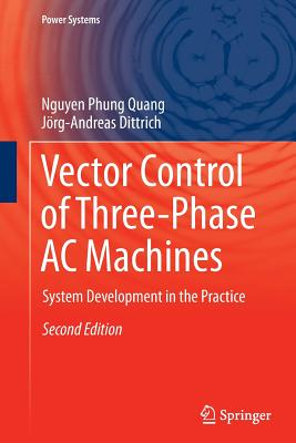 Vector Control of Three-Phase AC Machines: System Development in the Practice (Power Systems), Quang, Nguyen Phung; Dittrich, J�rg-Andreas