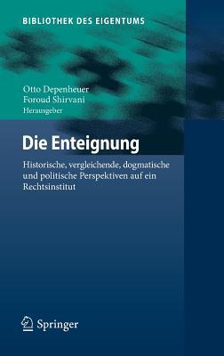 Image for Die Enteignung: Historische, vergleichende, dogmatische und politische Perspektiven auf ein Rechtsinstitut (Bibliothek des Eigentums) (German Edition)