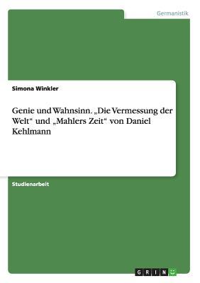 """Genie und Wahnsinn. ?Die Vermessung der Welt"""" und ?Mahlers Zeit"""" von Daniel Kehlmann (German Edition), Winkler, Simona"""