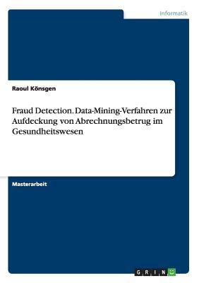 Image for Fraud Detection. Data-Mining-Verfahren Zur Aufdeckung Von Abrechnungsbetrug Im Gesundheitswesen (German Edition)