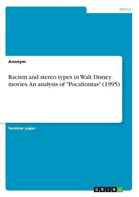 Racism and Stereo Types in Walt Disney Movies. an Analysis of Pocahontas (1995), Anonym