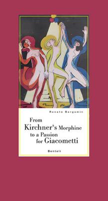 Image for From Kirchner's Morphine to a Passion for Giacometti: Encounters with two dear friends of Alberto Giacometti