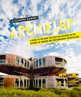 Image for Archiflop: A guide to the most spectacular failures in the history of modern and contemporary Architecture