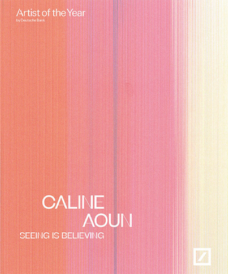 Image for Caline Aoun: Seeing Is Believing: Deutsche Bank Artist of the Year