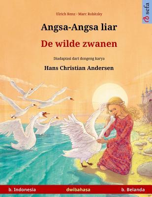 Image for Angsa-Angsa liar ? De wilde zwanen. Buku anak-anak hasil adaptasi dari dongeng karya Hans Christian Andersen dalam dua bahasa (b. Indonesia ? b. ... (Indonesian Edition)