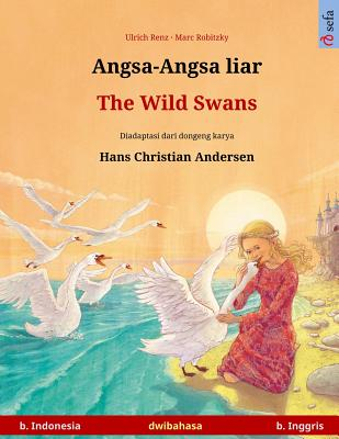 Image for Angsa-Angsa liar ? The Wild Swans. Buku anak-anak hasil adaptasi dari dongeng karya Hans Christian Andersen dalam dua bahasa (b. Indonesia ? b. ... (Indonesian Edition)