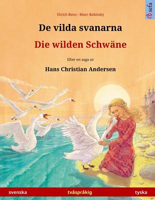 Image for De vilda svanarna ? Die wilden Schwäne. Tvåspråkig barnbok efter en saga av Hans Christian Andersen (svenska ? tyska) (www.childrens-books-bilingual.com) (Swedish Edition)
