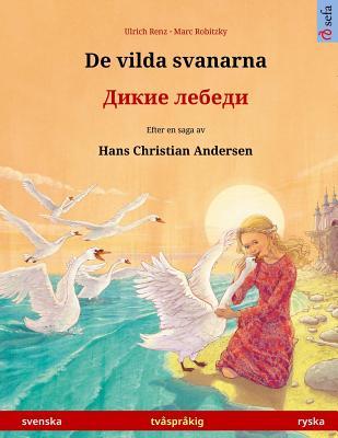 Image for De vilda svanarna ? Dikie lebedi. Tvåspråkig barnbok efter en saga av Hans Christian Andersen (svenska ? ryska) (Sefa Bilingual Children's Picture Books) (Swedish Edition)