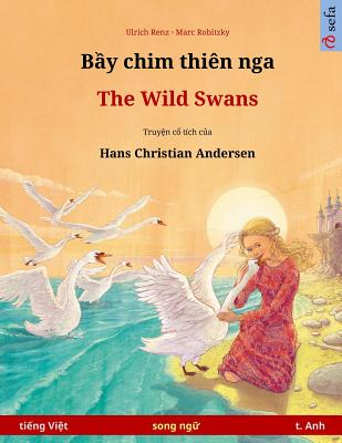 Image for Bei chim dien nga ? The Wild Swans. Bilingual children's book based on a fairy tale by Hans Christian Andersen (Vietnamese ? English) (Sefa Bilingual Children's Picture Books) (Vietnamese Edition)