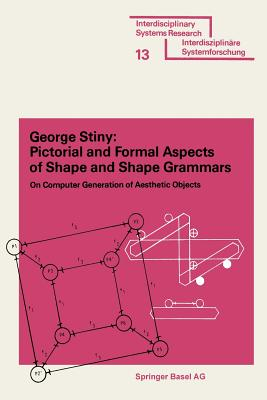 Pictorial and Formal Aspects of Shape and Shape Grammars (Interdisciplinary Systems Research), STINY