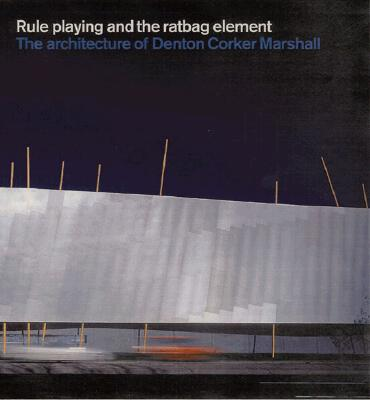 Image for Denton Corker Marshall:  Rule Playing and the Ratbag Element