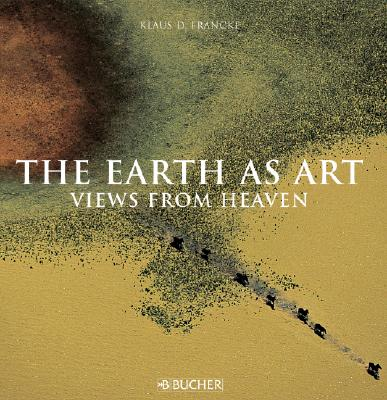 The Earth as Art : Views from Heaven : The Earth The Man The Dream
