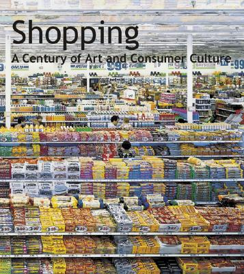 Image for Shopping: A Century of Art and Consumer Culture