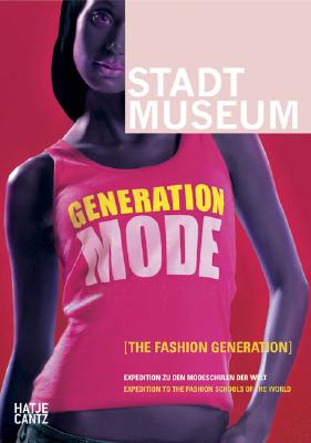 Generation Mode : The Fashion Generation : Expedition to the Fashion Schools of the World, Anna, Susanne; Gronbach, Eva