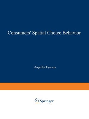 Consumers? Spatial Choice Behavior (International Economics and Institutions), Eymann, Angelika