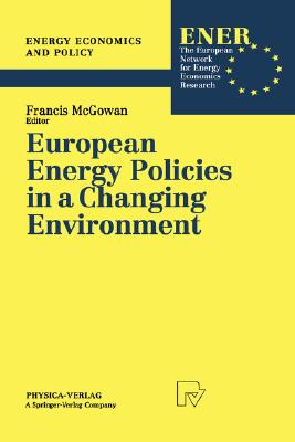 European Energy Policies in a Changing Environment (Energy Economics and Policy) (Volume 1)