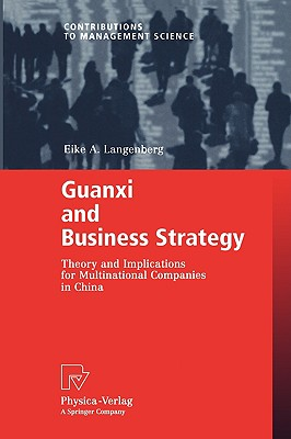Guanxi and Business Strategy: Theory and Implications for Multinational Companies in China (Contributions to Management Science), Langenberg, Eike A.