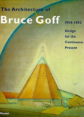 Image for The Architecture of Bruce Goff 1904-1982: Design for the Continuous Present (Architecture & Design)