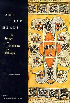 Art That Heals: The Image As Medicine in Ethiopia (African Art), Jacques Mercier