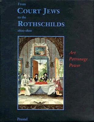 Image for From Court Jews To The Rothschilds [softbound] Art, Patronage and Power 1600-1800