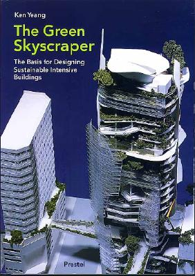 Image for GREEN SKYSCRAPER: THE BASIS FOR DESIGNING SUSTAINABLE INTENSIVE BUILDINGS