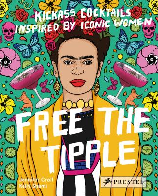 Image for Free the Tipple: Kickass Cocktails Inspired by Iconic Women