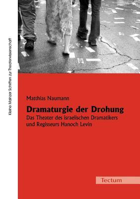 Dramaturgie der Drohung (German Edition), Naumann, Matthias