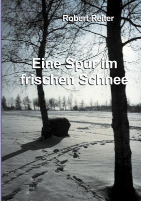 Eine Spur Im Frischen Schnee (German Edition), Reiter, Robert
