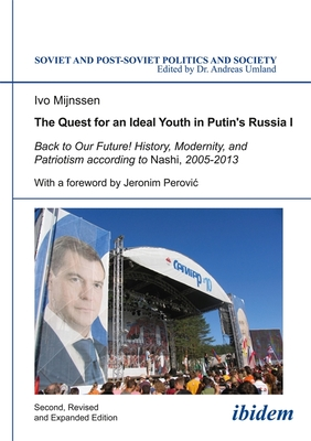 Image for The Quest for an Ideal Youth in Putin's Russia I: Back to Our Future! History, Modernity, and Patriotism according to Nashi, 2005-2013 (Soviet and Post-Soviet Politics and Society)