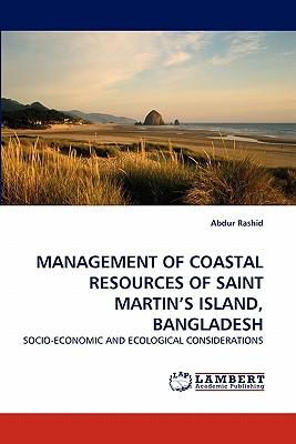MANAGEMENT OF COASTAL RESOURCES OF SAINT MARTIN'S ISLAND, BANGLADESH: SOCIO-ECONOMIC AND ECOLOGICAL CONSIDERATIONS, Rashid, Abdur