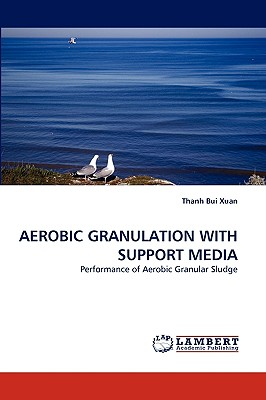 AEROBIC GRANULATION WITH SUPPORT MEDIA: Performance of Aerobic Granular Sludge, Bui Xuan, Thanh
