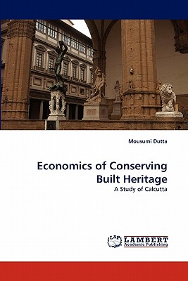 Economics of Conserving Built Heritage: A Study of Calcutta, Dutta, Mousumi
