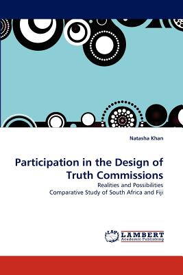 Participation in the Design of Truth Commissions: Realities and Possibilities Comparative Study of South Africa and Fiji, Khan, Natasha