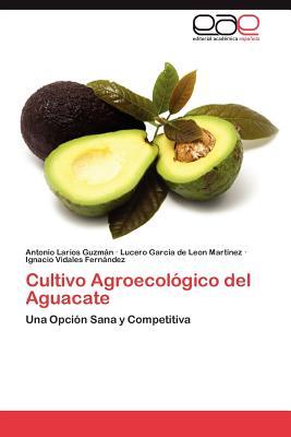 Image for Cultivo Agroecológico del Aguacate: Una Opción Sana y Competitiva (Spanish Edition)