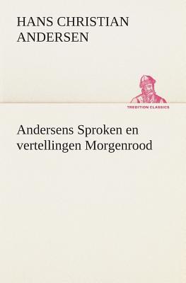 Andersens Sproken en vertellingen Morgenrood (TREDITION CLASSICS) (Dutch Edition), Andersen, H. C. (Hans Christian)