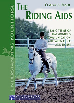 The Riding Aids: Basic Terms of Harmonious Communication Between Rider and Horse (Understanding Your Horse), Busch, Clarissa L.