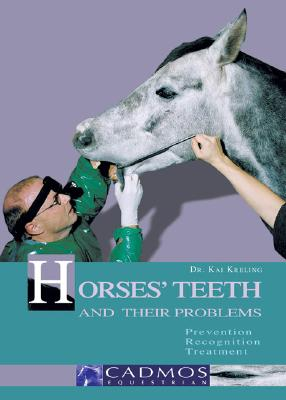 Horses' Teeth And Their Problems Prevention, Recognition, Treatment, Kreling, Dr. Kai