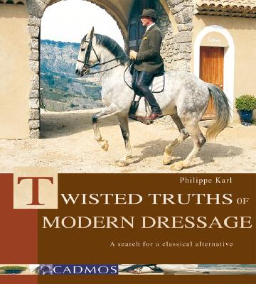 Image for Twisted Truths of Modern Dressage: A Search for a Classical Alternative