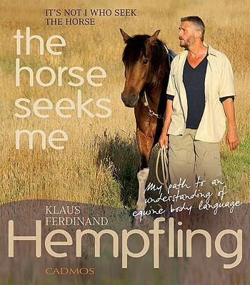Image for It's Not I Who Seek the Horse, the Horse Seeks Me: My Path to an Understanding of Equine Body Language