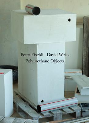 Image for Peter Fischli/David Weiss: Polyurethane Objects