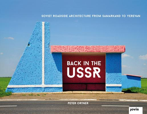 Image for Back in the USSR: Soviet Roadside Architecture: From Samarkand to Yerevan
