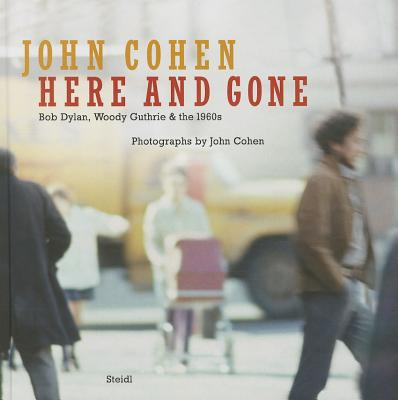Image for John Cohen: Here and Gone, Bob Dylan, Woody Guthrie & the 1960s