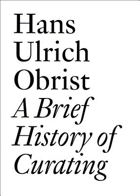 Image for A Brief History of Curating: By Hans Ulrich Obrist (Documents)