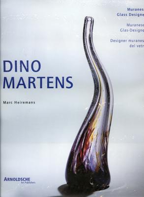 Dino Martens: Muranese Glass Designer  Catalogue 1922-1963, Marc Heiremans