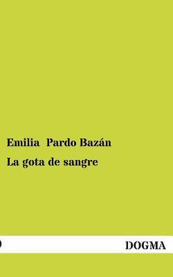 La Gota de Sangre (Spanish Edition), Pardo Bazan, Emilia