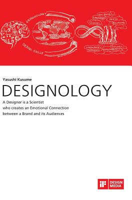 Designology. a Designer Is a Scientist Who Creates an Emotional Connection Between a Brand and Its Audiences, Kusume, Yasushi