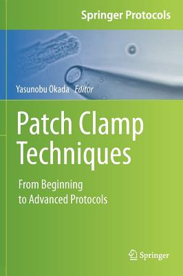 Patch Clamp Techniques: From Beginning to Advanced Protocols (Springer Protocols Handbooks)