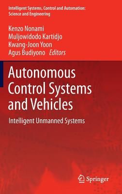 Autonomous Control Systems and Vehicles: Intelligent Unmanned Systems (Intelligent Systems, Control and Automation: Science and Engineering)